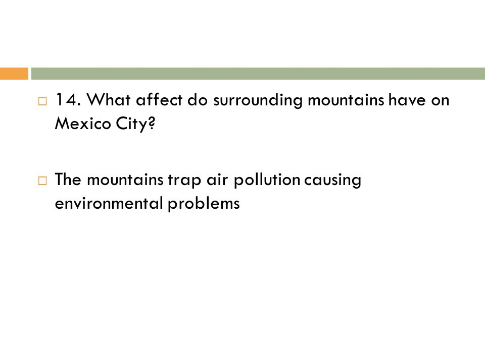 14. What affect do surrounding mountains have on Mexico City