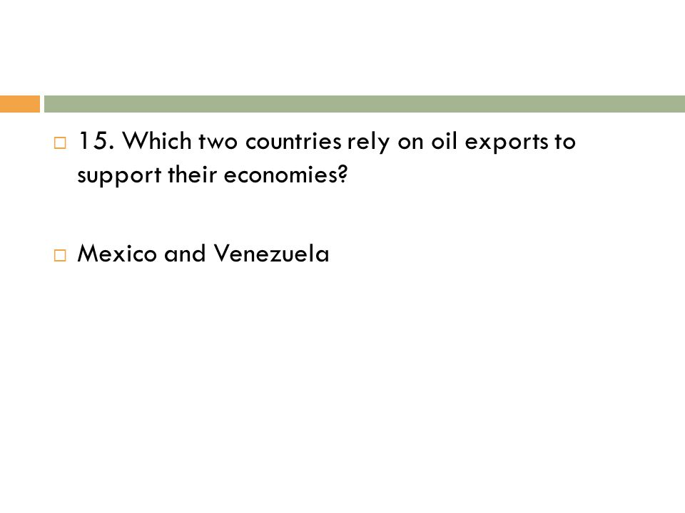 15. Which two countries rely on oil exports to support their economies