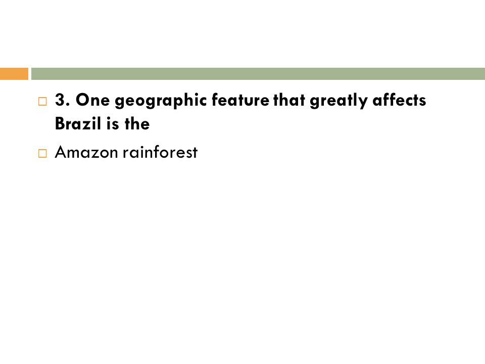 3. One geographic feature that greatly affects Brazil is the