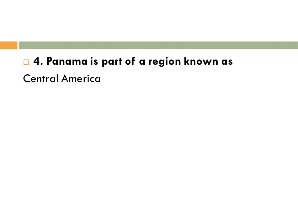 4. Panama is part of a region known as
