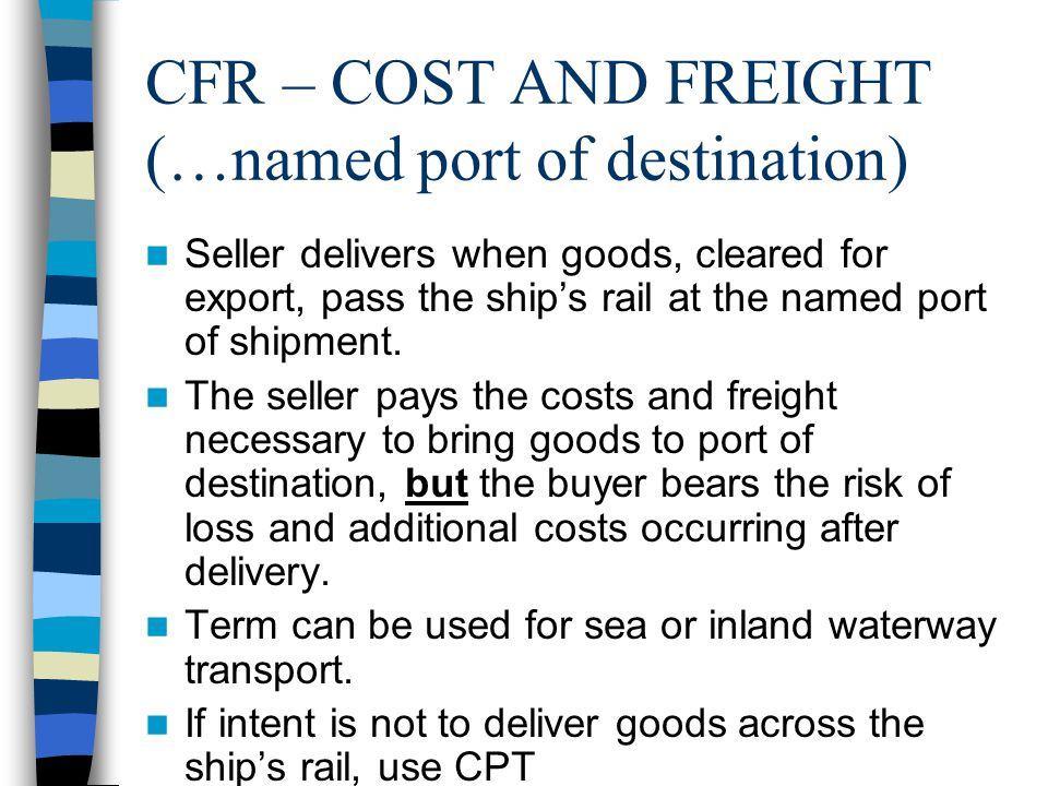 CFR – COST AND FREIGHT (…named port of destination)