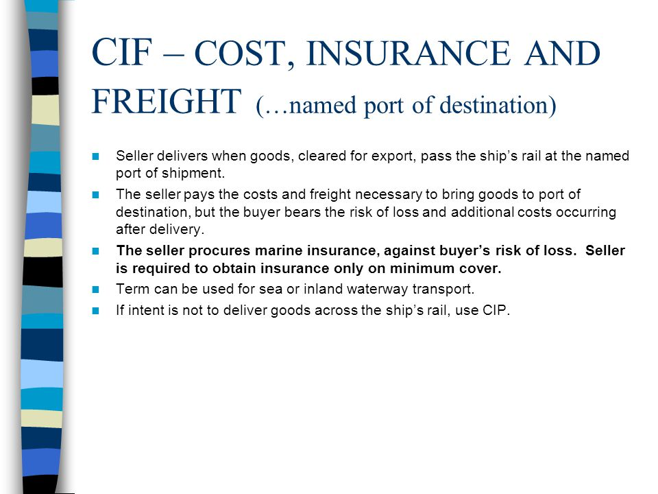CIF – COST, INSURANCE AND FREIGHT (…named port of destination)
