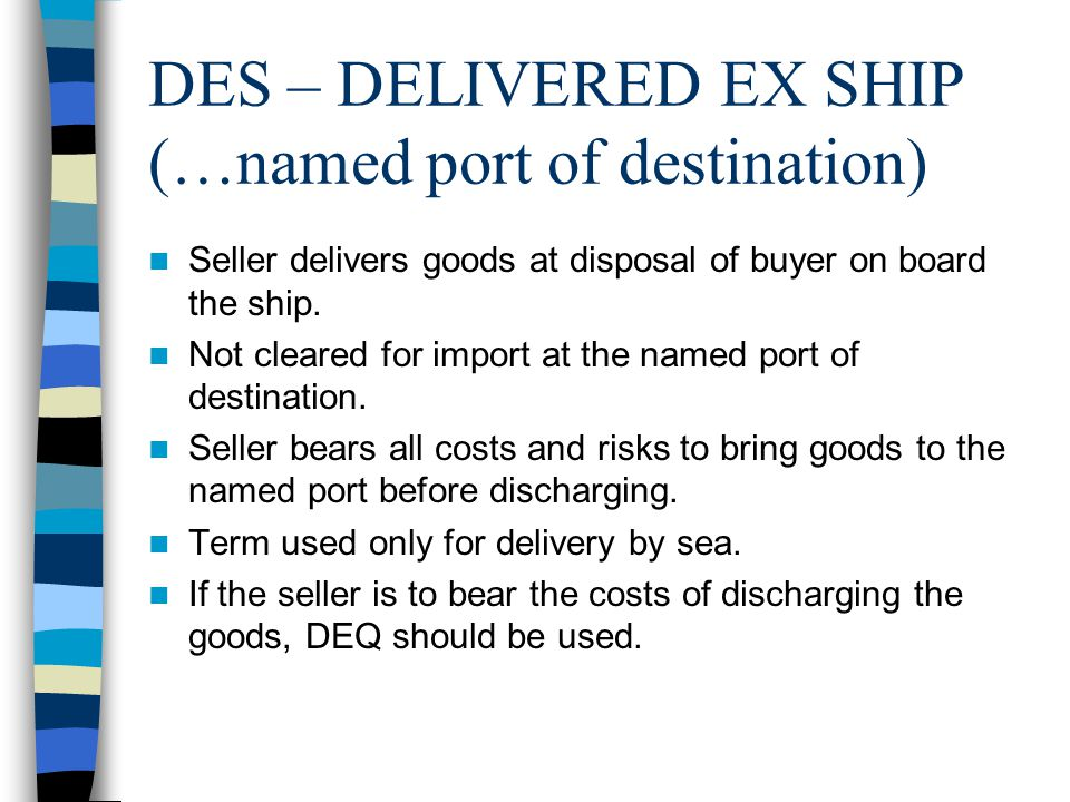 DES – DELIVERED EX SHIP (…named port of destination)