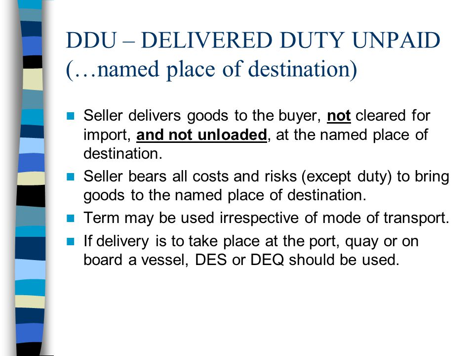 DDU – DELIVERED DUTY UNPAID (…named place of destination)