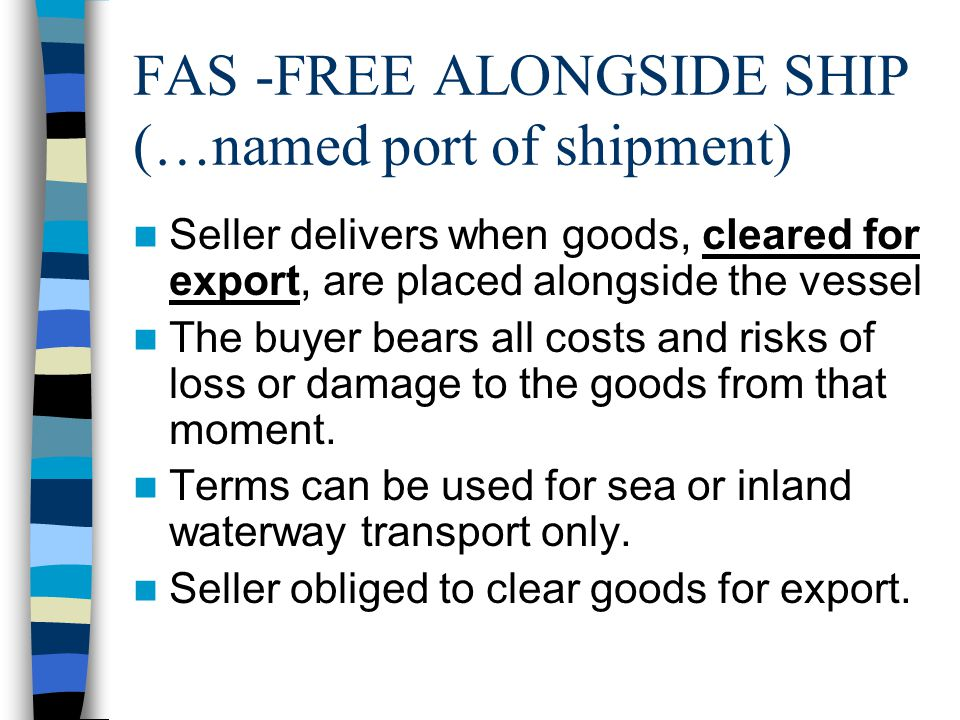 FAS -FREE ALONGSIDE SHIP (…named port of shipment)