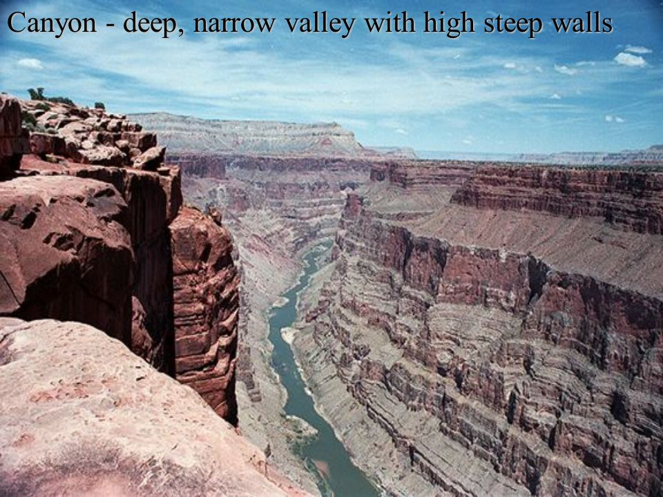Canyon - deep, narrow valley with high steep walls