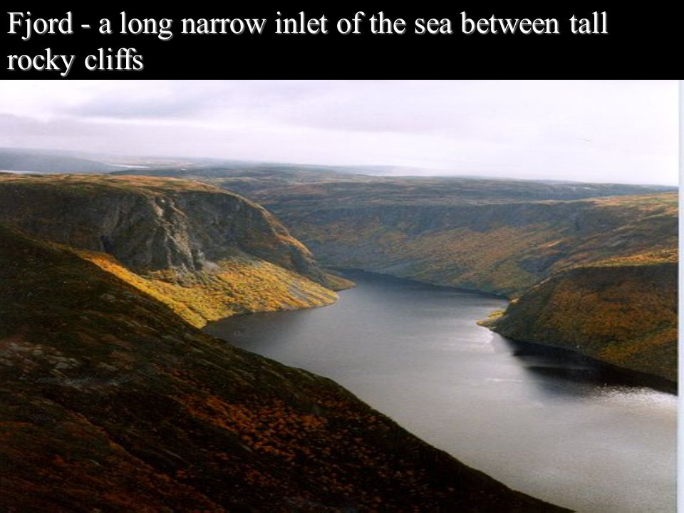 Fjord - a long narrow inlet of the sea between tall rocky cliffs