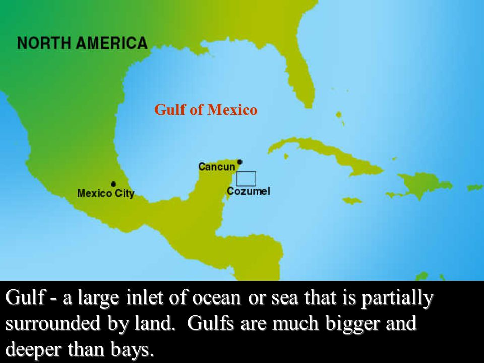 Gulf of Mexico Gulf - a large inlet of ocean or sea that is partially surrounded by land.