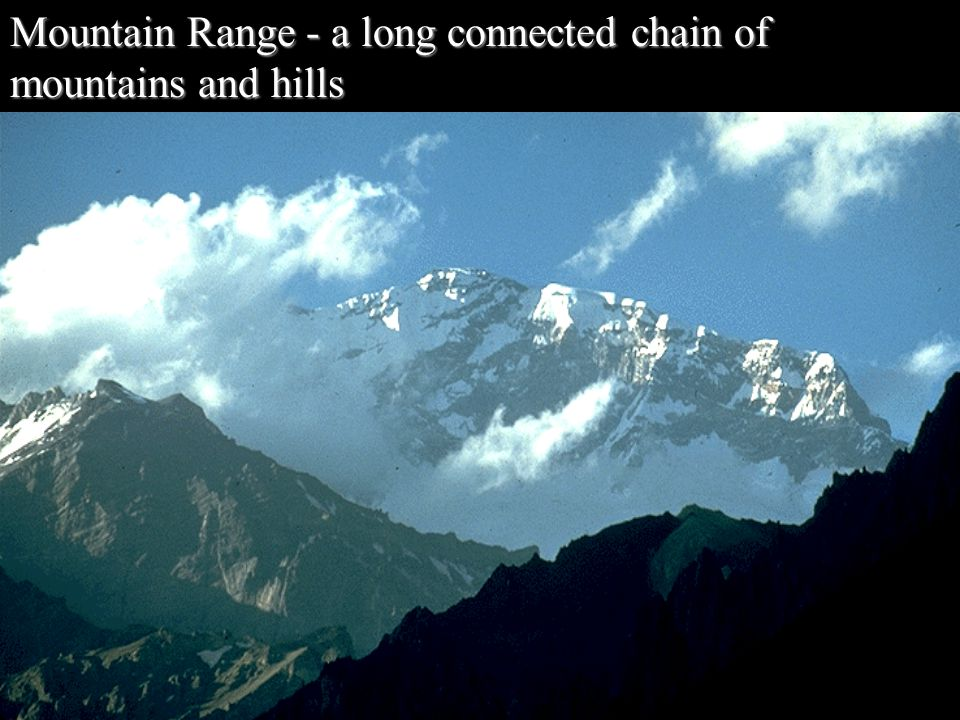 Mountain Range - a long connected chain of mountains and hills