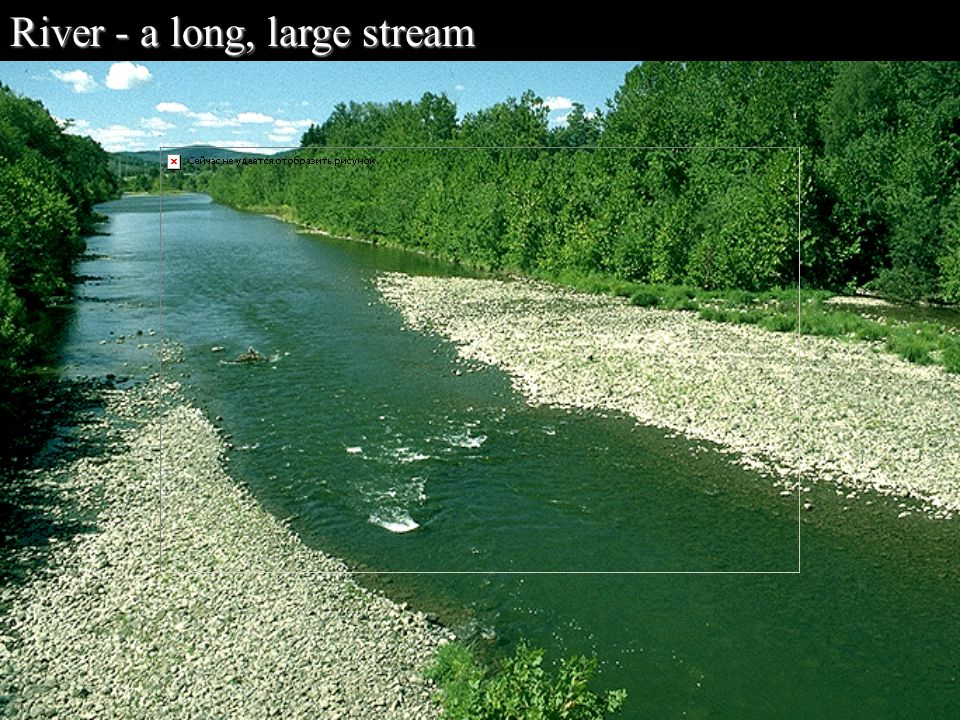 River - a long, large stream