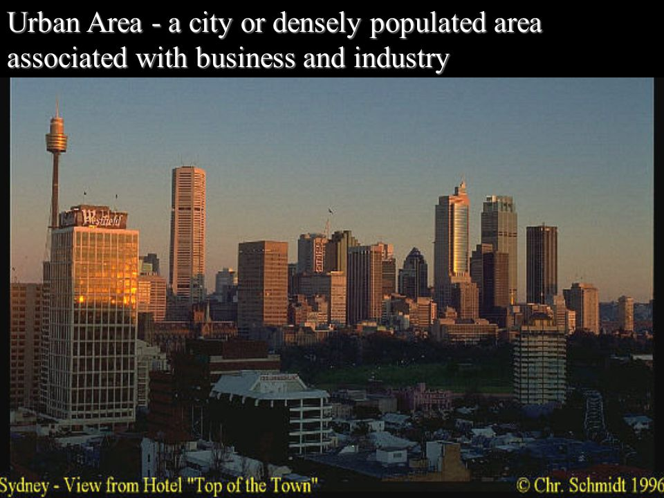 Urban Area - a city or densely populated area associated with business and industry