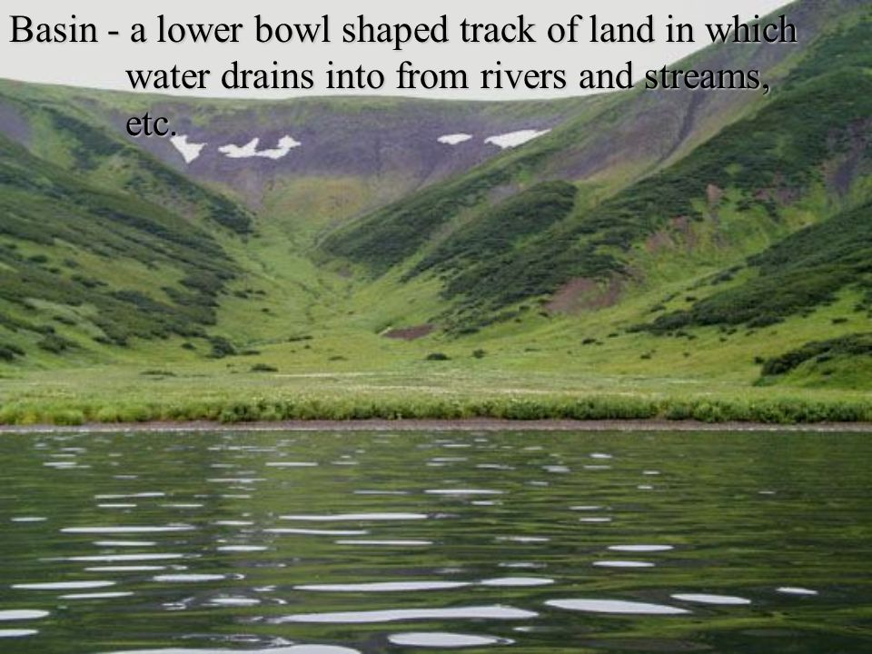 Basin - a lower bowl shaped track of land in which