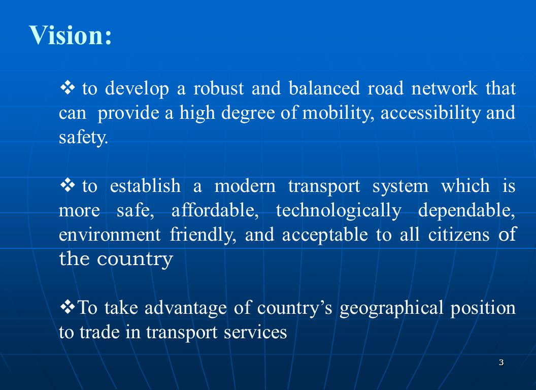 Vision: to develop a robust and balanced road network that can provide a high degree of mobility, accessibility and safety.