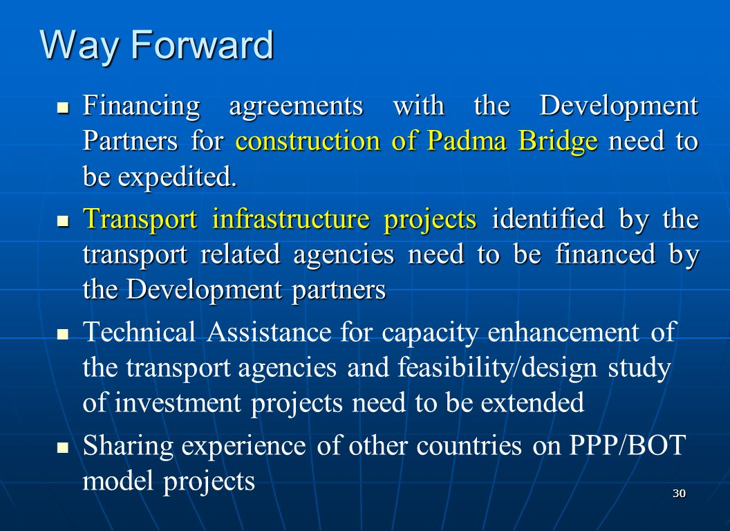 Way Forward Financing agreements with the Development Partners for construction of Padma Bridge need to be expedited.