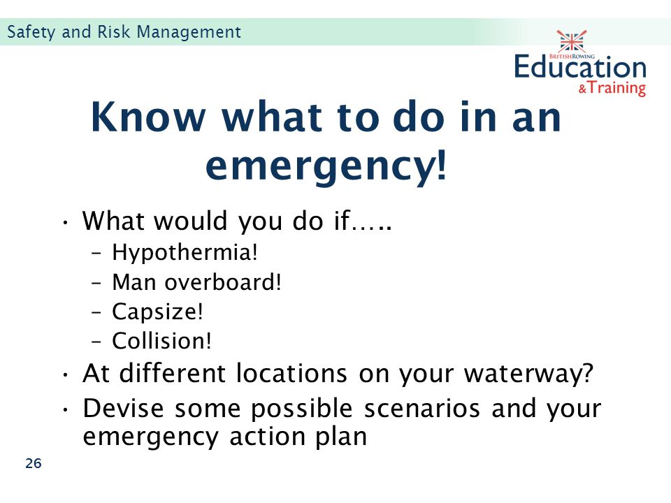 Know what to do in an emergency!