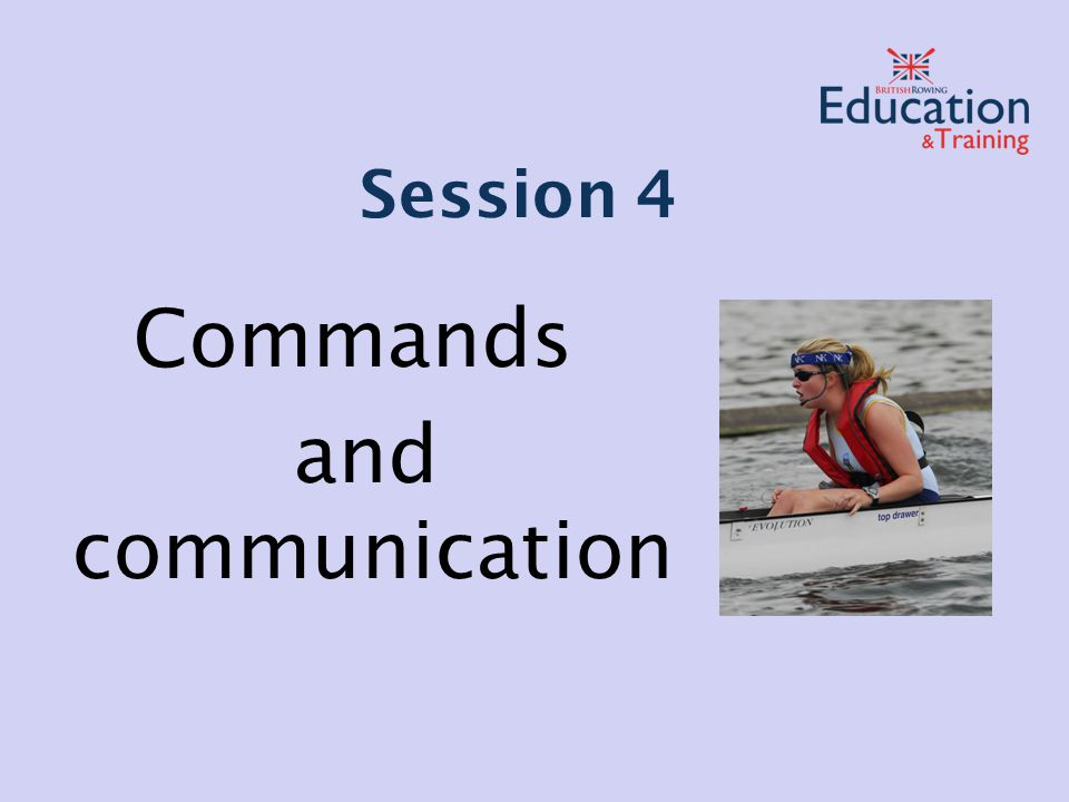 Commands and communication Session 4
