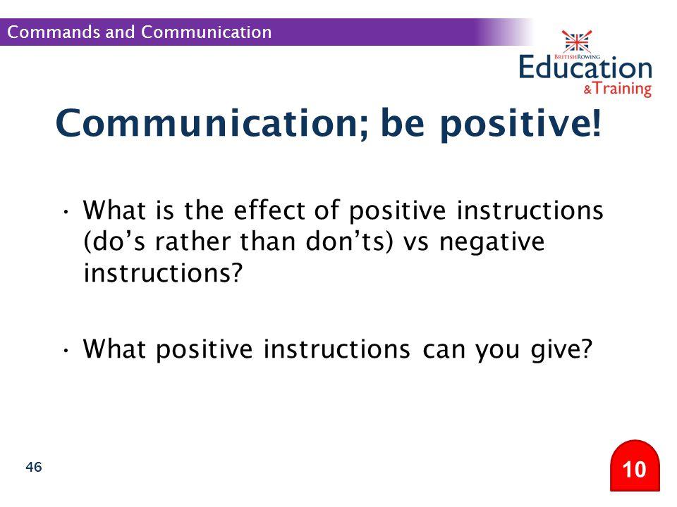 Communication; be positive!