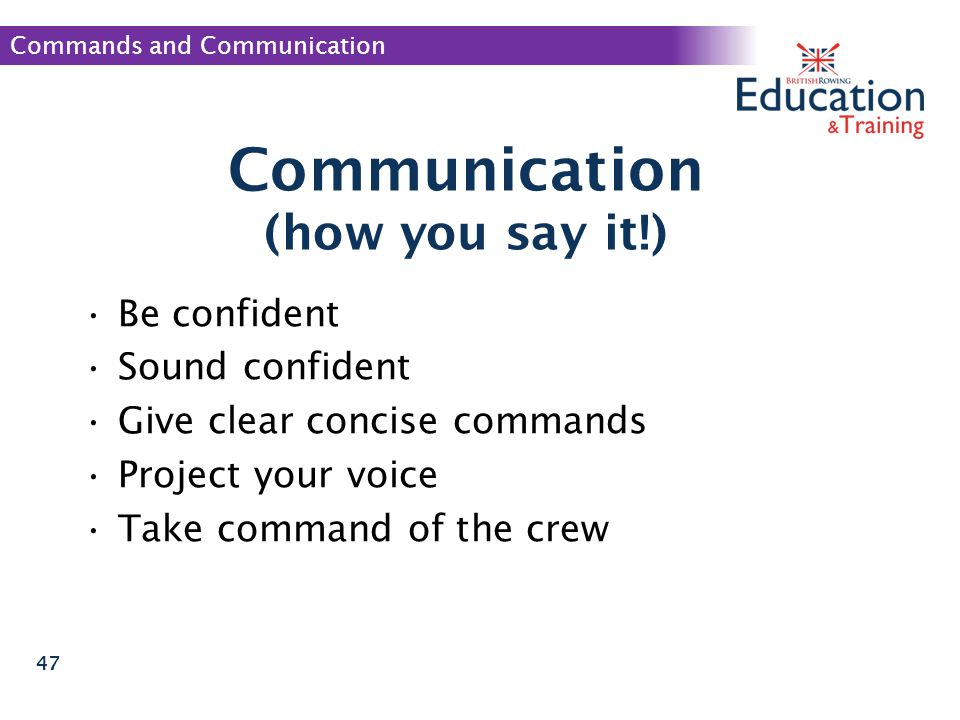 Communication (how you say it!) Be confident Sound confident
