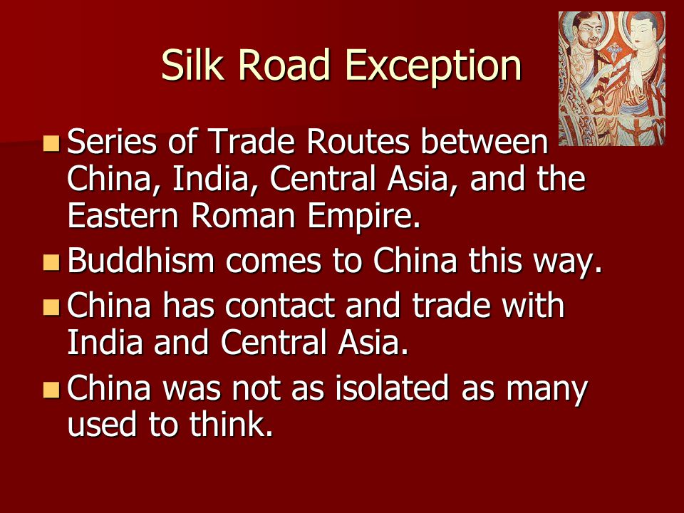 Silk Road Exception Series of Trade Routes between China, India, Central Asia, and the Eastern Roman Empire.