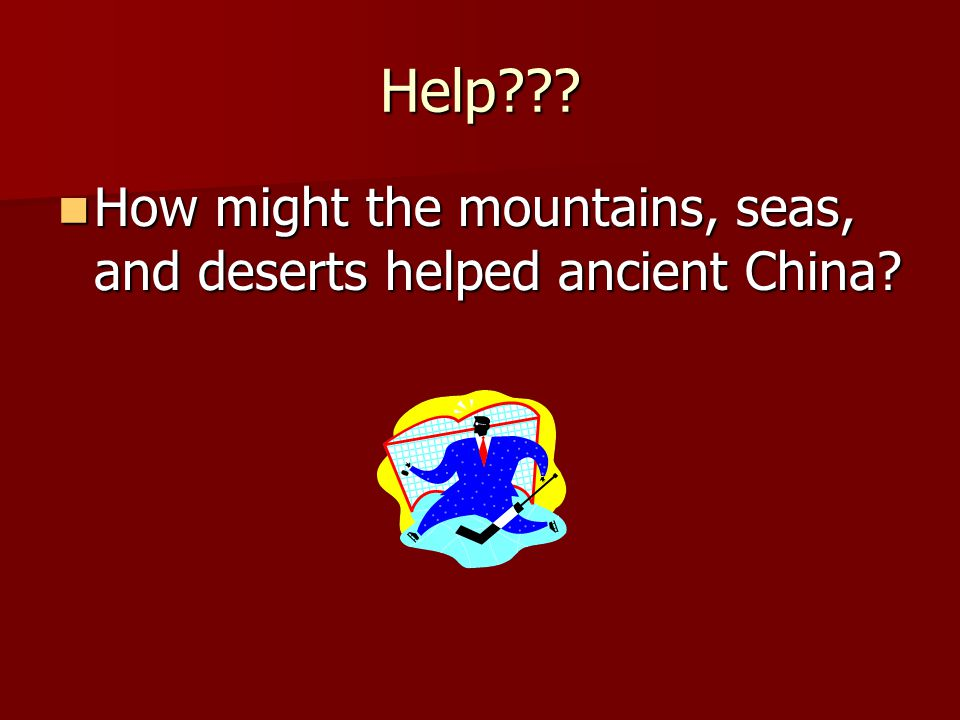 Help How might the mountains, seas, and deserts helped ancient China