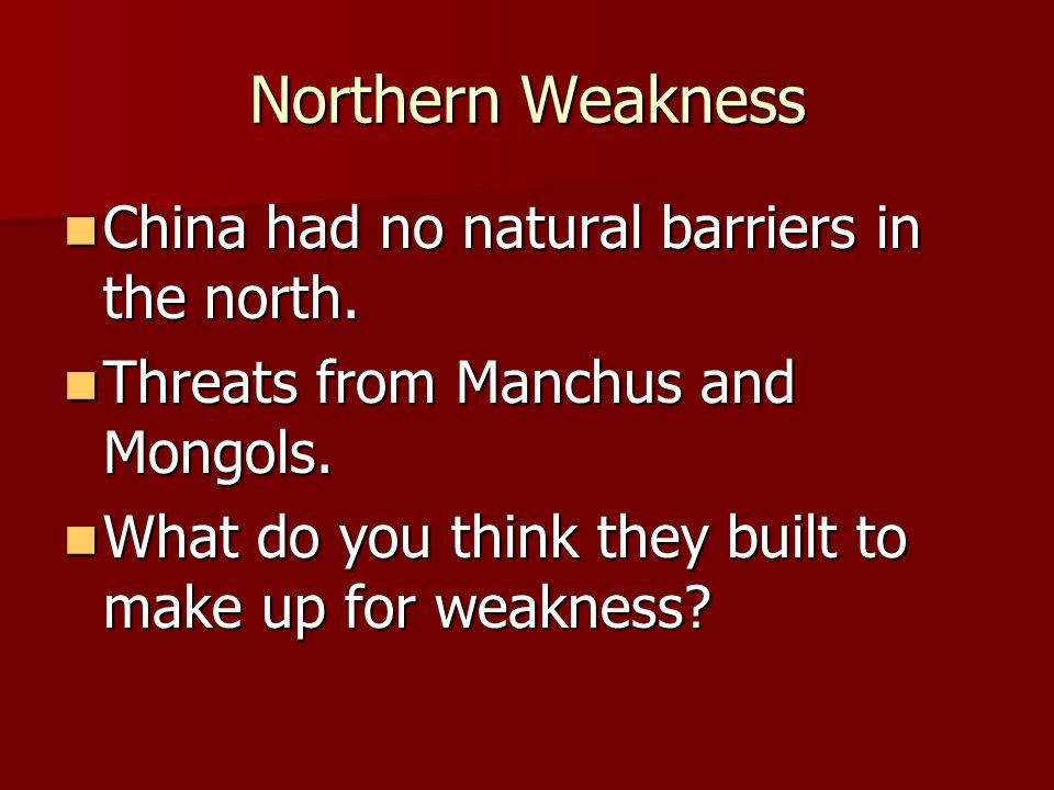 Northern Weakness China had no natural barriers in the north.