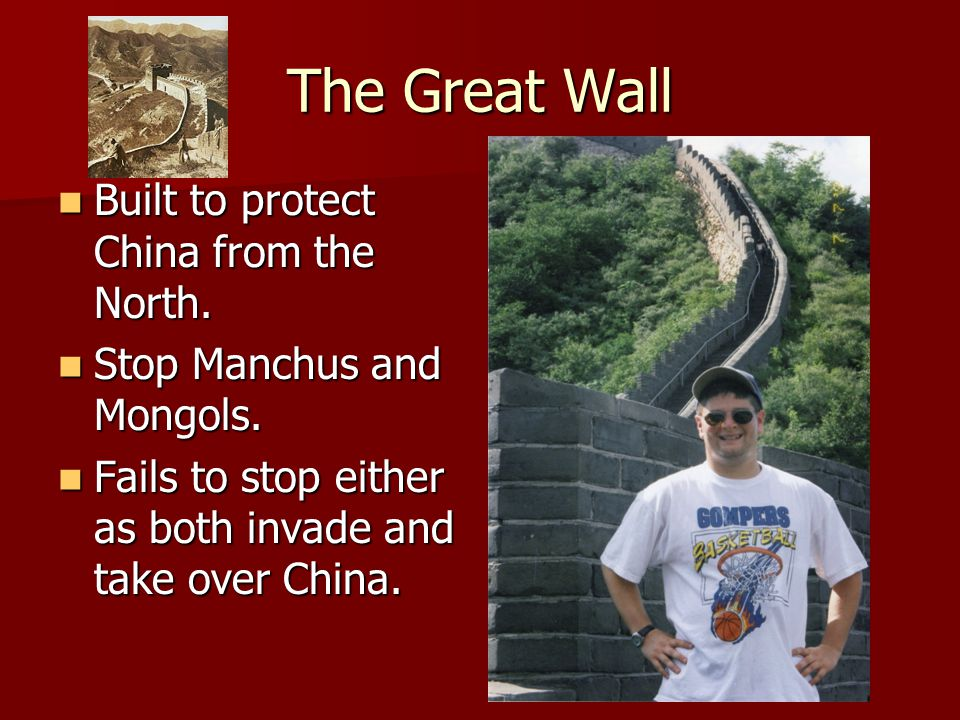 The Great Wall Built to protect China from the North.