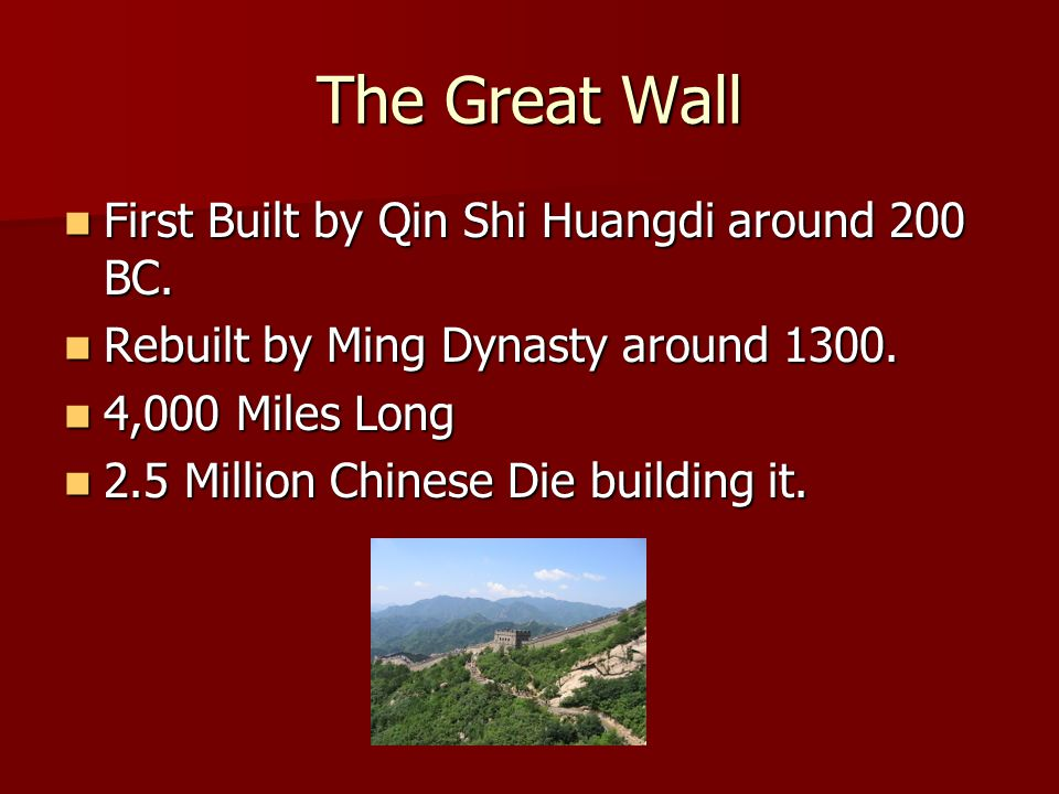 The Great Wall First Built by Qin Shi Huangdi around 200 BC.