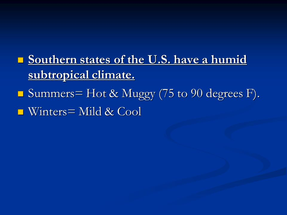 Southern states of the U.S. have a humid subtropical climate.