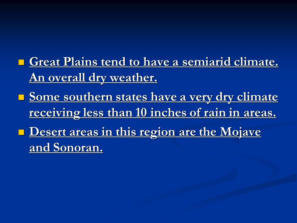 Great Plains tend to have a semiarid climate. An overall dry weather.