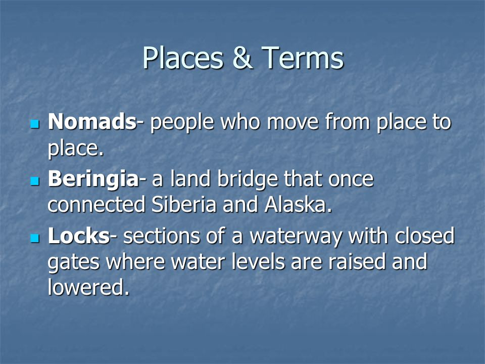 Places & Terms Nomads- people who move from place to place.