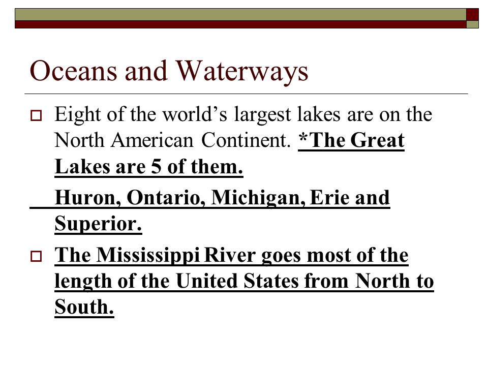 Oceans and Waterways Eight of the world's largest lakes are on the North American Continent. *The Great Lakes are 5 of them.