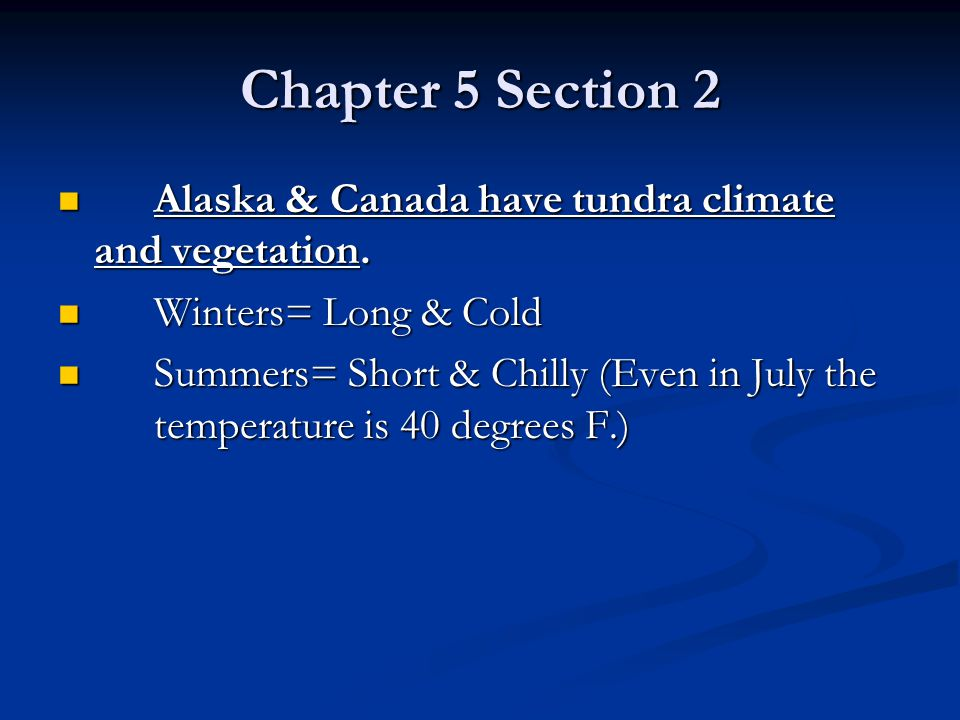 Chapter 5 Section 2 Alaska & Canada have tundra climate and vegetation. Winters= Long & Cold.