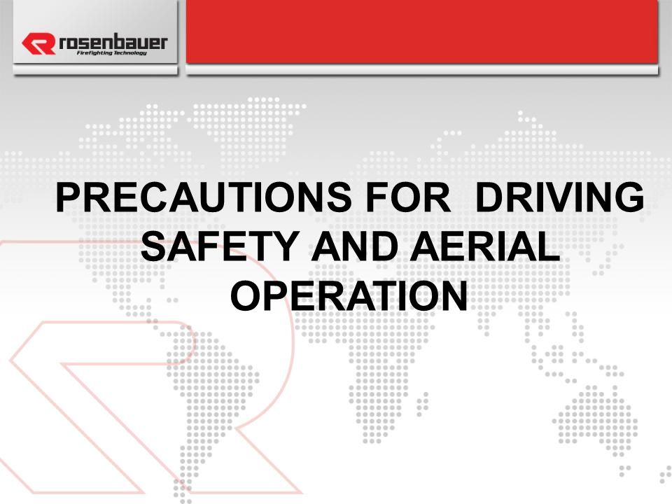 PRECAUTIONS FOR DRIVING SAFETY AND AERIAL OPERATION