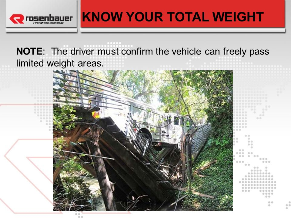 KNOW YOUR TOTAL WEIGHT NOTE: The driver must confirm the vehicle can freely pass limited weight areas.