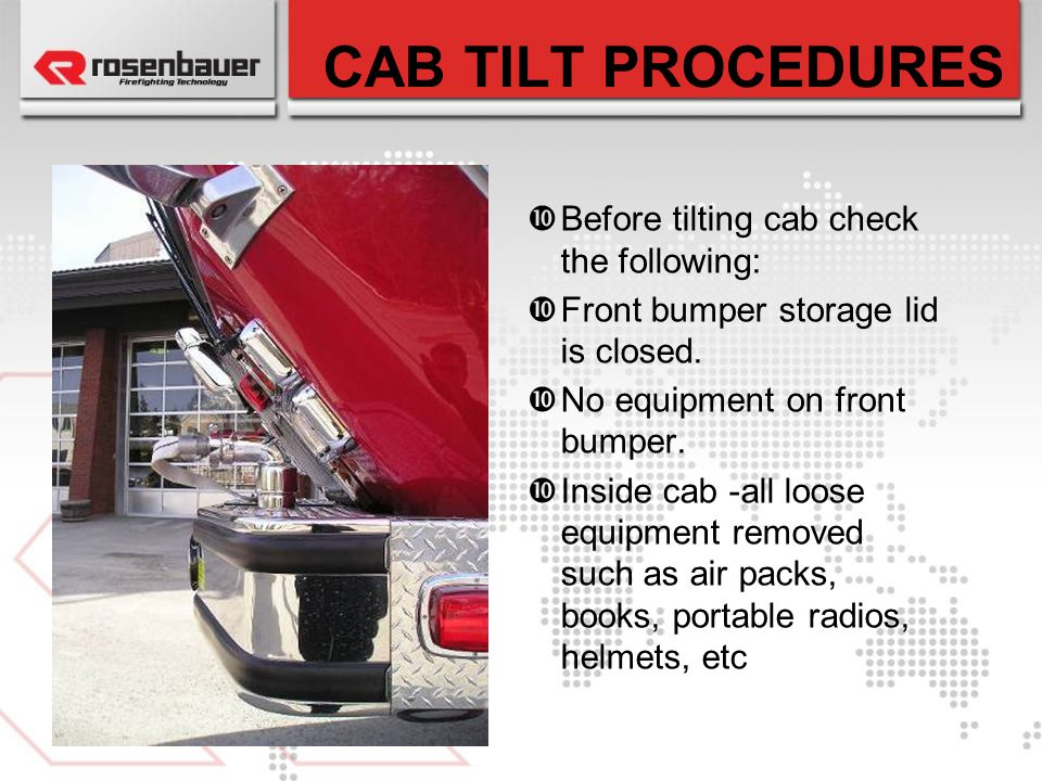 CAB TILT PROCEDURES Before tilting cab check the following: