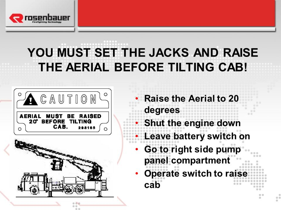 YOU MUST SET THE JACKS AND RAISE THE AERIAL BEFORE TILTING CAB!