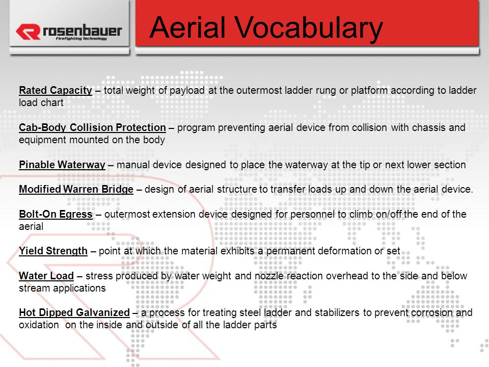 Aerial Vocabulary Rated Capacity – total weight of payload at the outermost ladder rung or platform according to ladder load chart.