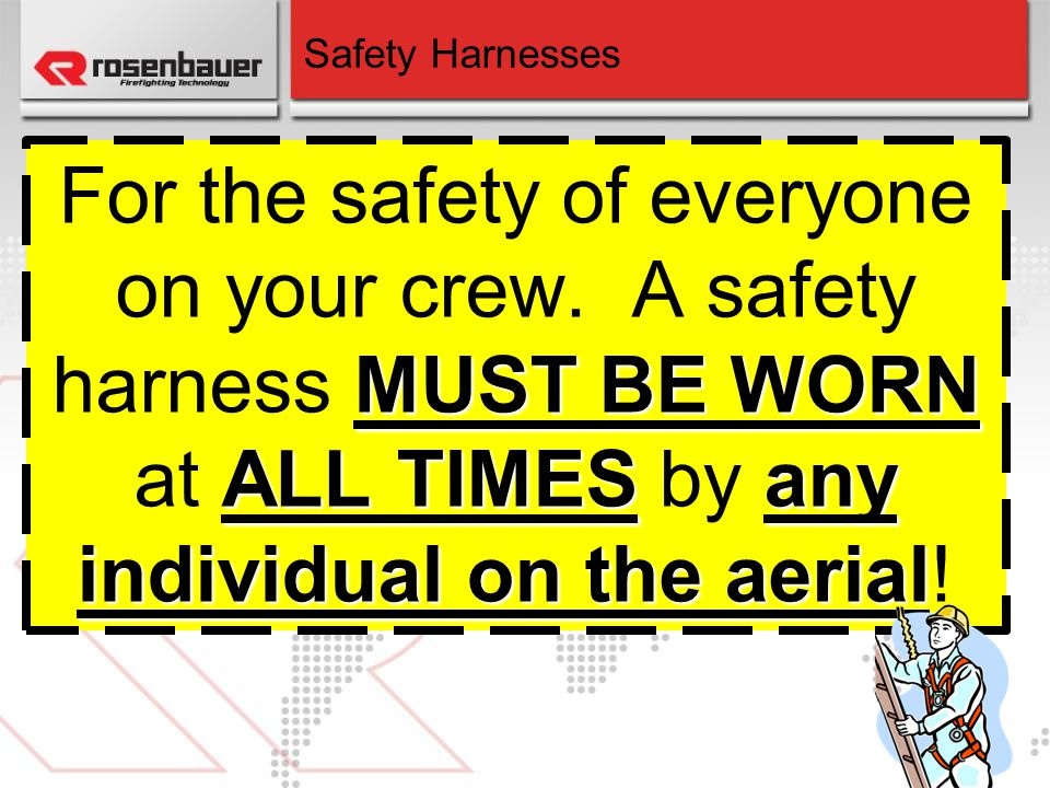 Safety Harnesses For the safety of everyone on your crew.