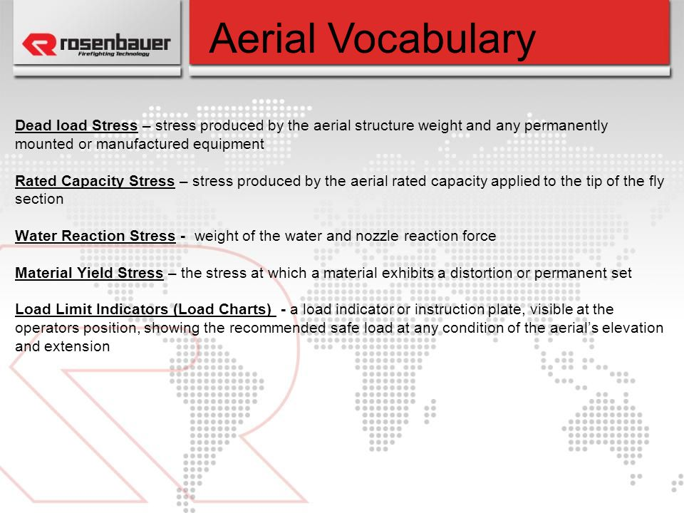 Aerial Vocabulary Dead load Stress – stress produced by the aerial structure weight and any permanently mounted or manufactured equipment.