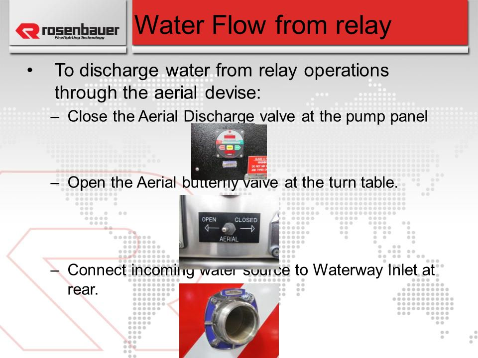 Water Flow from relay To discharge water from relay operations through the aerial devise: Close the Aerial Discharge valve at the pump panel.