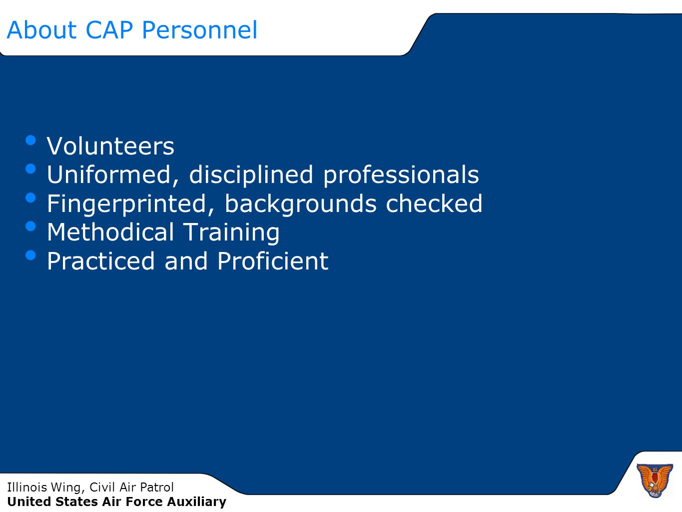 About CAP Personnel Volunteers. Uniformed, disciplined professionals. Fingerprinted, backgrounds checked.