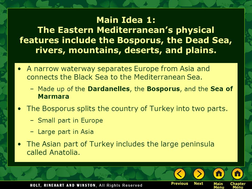 Main Idea 1: The Eastern Mediterranean's physical features include the Bosporus, the Dead Sea, rivers, mountains, deserts, and plains.