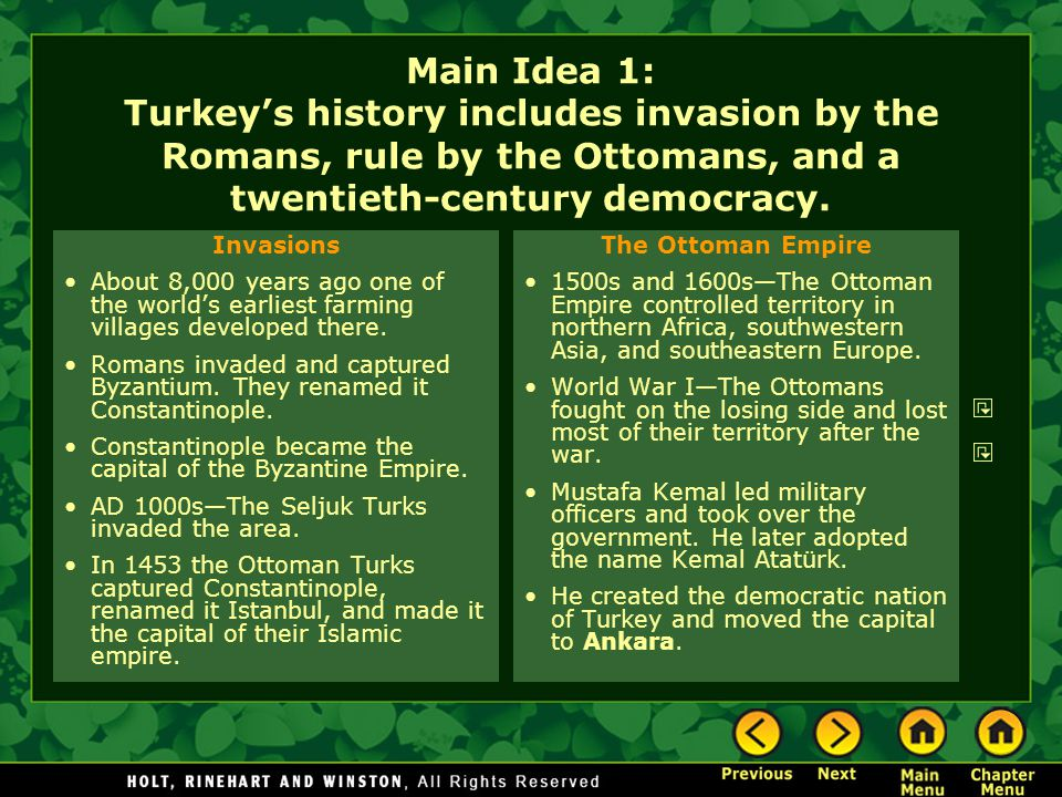 Main Idea 1: Turkey's history includes invasion by the Romans, rule by the Ottomans, and a twentieth-century democracy.
