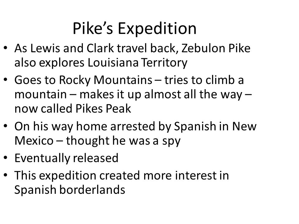Pike's Expedition As Lewis and Clark travel back, Zebulon Pike also explores Louisiana Territory.