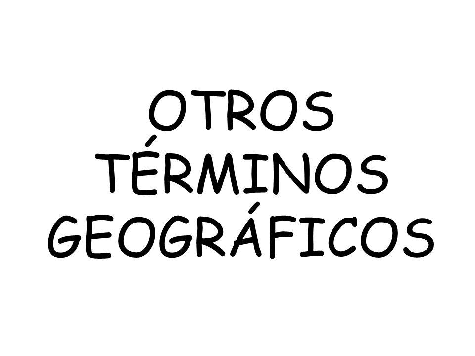 OTROS TÉRMINOS GEOGRÁFICOS