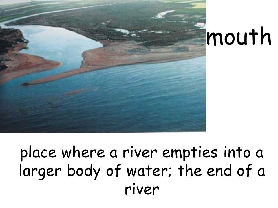 mouth place where a river empties into a larger body of water; the end of a river