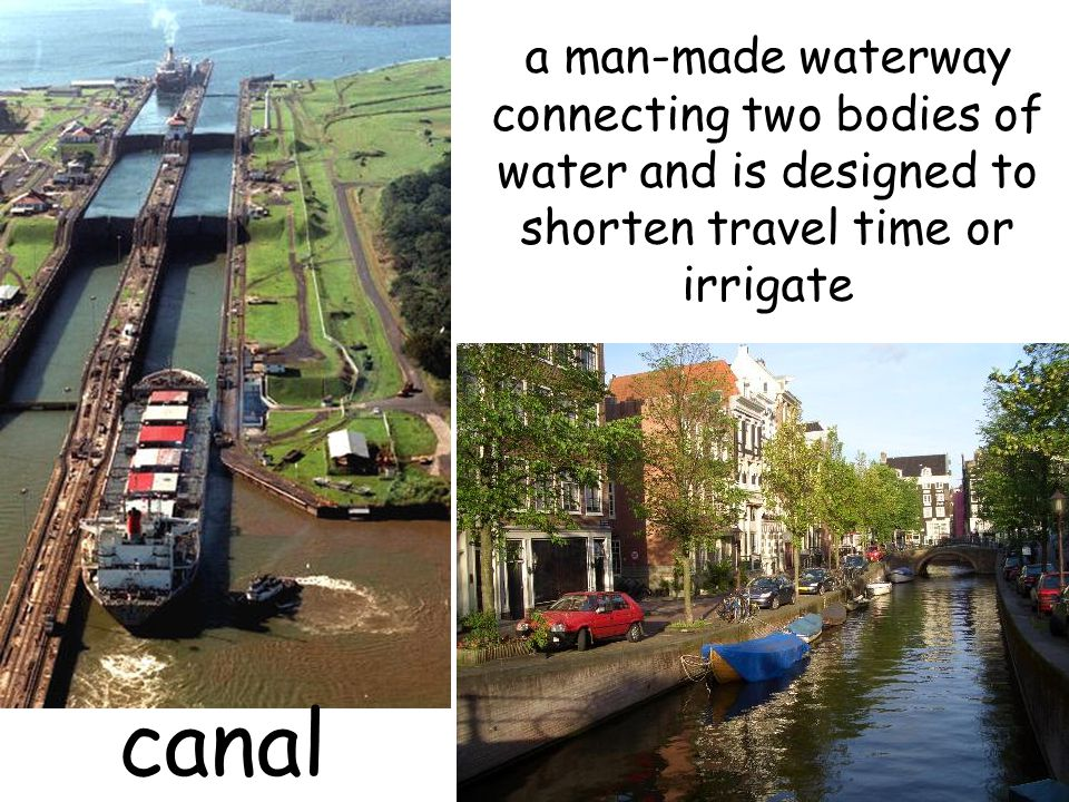 a man-made waterway connecting two bodies of water and is designed to shorten travel time or irrigate