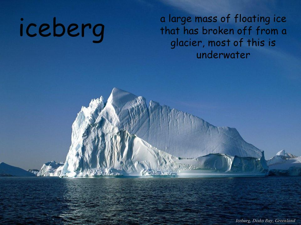 iceberg a large mass of floating ice that has broken off from a glacier, most of this is underwater