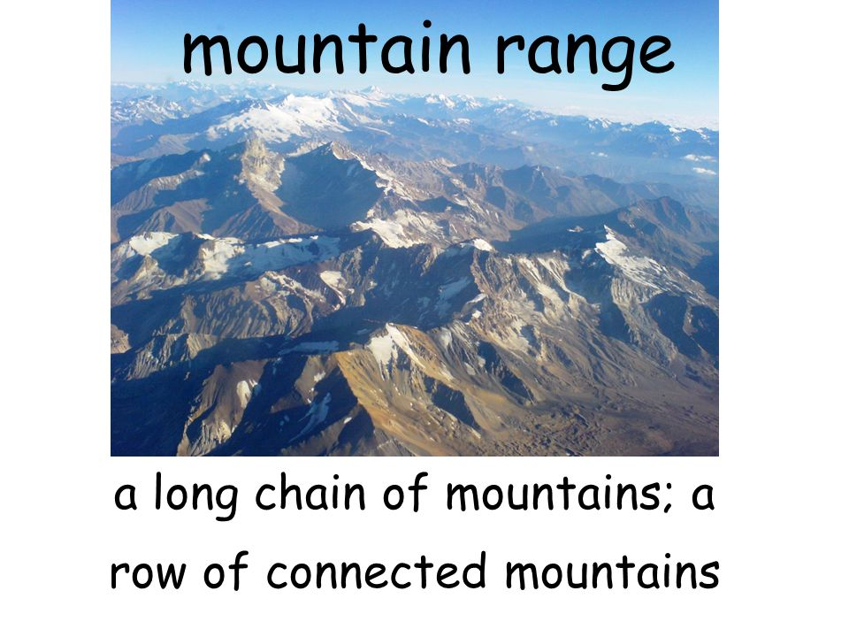 a long chain of mountains; a row of connected mountains
