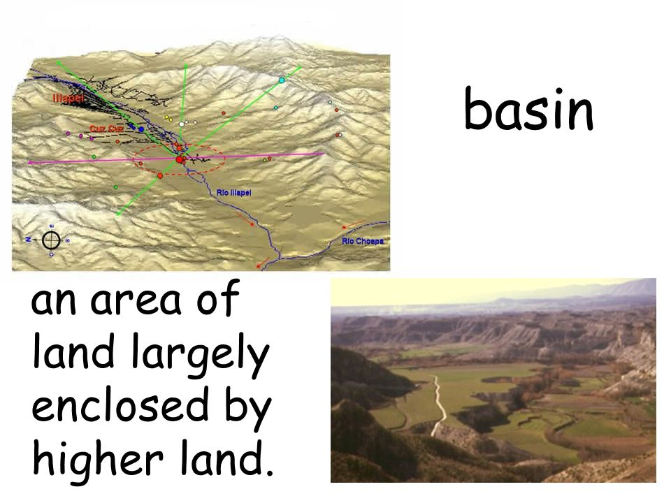 basin an area of land largely enclosed by higher land.